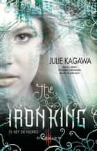 The iron King (El rey de hierro) ebook by Julie Kagawa