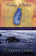 Without a Trace & Blue Bottle Club 2 in 1 ebook by Colleen Coble