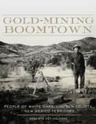Gold-Mining Boomtown - People of White Oaks, Lincoln County, New Mexico Territory ebook by Roberta Key Haldane