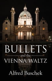 Bullets and the Vienna Waltz ebook by Alfred Buschek