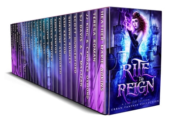 Rite to Reign: a Limited Edition Urban Fantasy Collection ebook by Teresa Roman,JJ King,Candace Osmond,SJ Davis,P. Mattern,Shawna Romkey,Ash Krafton,Christine Ashworth,Colleen S. Myers,Alex H. Singh,Louisa Bacio,Carma Haley Shoemaker,Kyndra Hatch,Mirren Hogan,Stephanie Barr,E.B. Black,Kat Parrish,Tanya Dawson