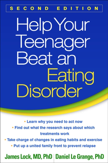 Help Your Teenager Beat an Eating Disorder, Second Edition ebook by James Lock, MD, PhD,Daniel Le Grange, PhD