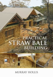 Practical Straw Bale Building ebook by Murray Hollis