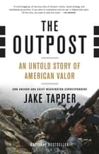 The Outpost - An Untold Story of American Valor ebook by Jake Tapper