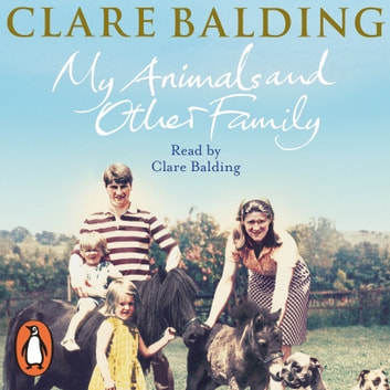My Animals and Other Family audiobook by Clare Balding