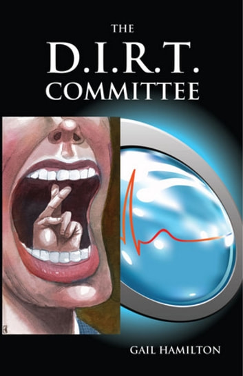 THE D.I.R.T. COMMITTEE - Breast Implants, proprietary ingredients and other secrets ebook by Gail Hamilton