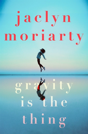 Gravity Is The Thing ebook by Jaclyn Moriarty