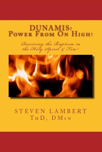 DUNAMIS! Power From On High! - Receiving the Baptism in the Holy Spirit & Fire! ebook by Steven Lambert