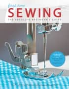 First Time Sewing ebook by Editors of Creative Publishing international