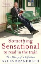 Something Sensational to Read in the Train - The Diary of a Lifetime eBook by Gyles Brandreth