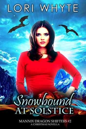 Snowbound at Solstice: A Christmas Novella - Mannix Dragon Shifters, #2 ebook by Lori Whyte