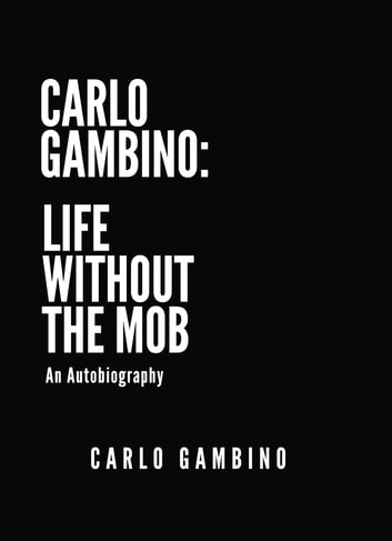 Carlo Gambino: Life Without the Mob - An Autobiography ebook by Carlo Gambino