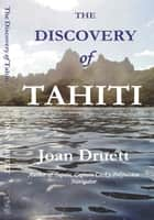 The Discovery of Tahiti ebook by JOAN DRUETT