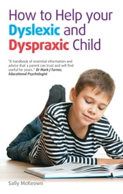 How to help your Dyslexic and Dyspraxic Child - A practical guide for parents ebook by Sally McKeown