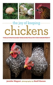 The Joy of Keeping Chickens - The Ultimate Guide to Raising Poultry for Fun or Profit ebook by Jennifer Megyesi,Geoff Hansen