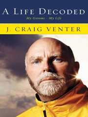 A Life Decoded - My Genome: My Life ebook by J. Craig Venter