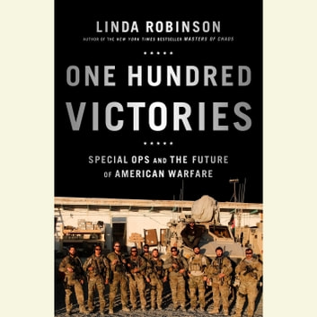 One Hundred Victories - Special Ops and the Future of American Warfare audiobook by Linda Robinson