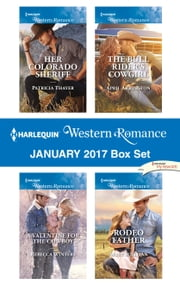 Harlequin Western Romance January 2017 Box Set - Her Colorado Sheriff\A Valentine for the Cowboy\The Bull Rider's Cowgirl\Rodeo Father ebook by Patricia Thayer, Rebecca Winters, April Arrington,...