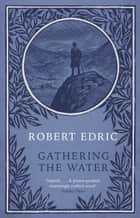 Gathering The Water ebook by Robert Edric