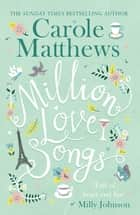Million Love Songs - The laugh-out-loud, feel-good spring read of 2019 ebook by Carole Matthews
