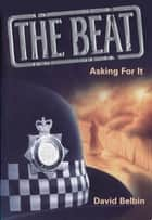 The Beat: Asking For It ebook by David Belbin