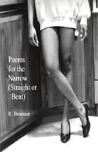 Poems for the Narrow (Straight or Bent) ebook by R Bremner