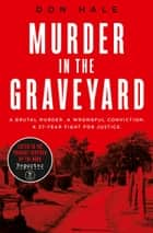 Murder in the Graveyard: A Brutal Murder. A Wrongful Conviction. A 27-Year Fight for Justice. ebook by Don Hale