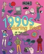 The 1990s Coloring Book ebook by James Grange