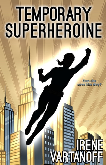 Temporary Superheroine ebook by Irene Vartanoff