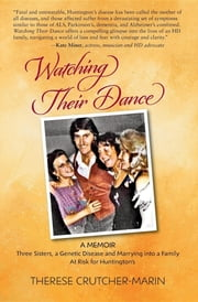 Watching Their Dance - Three Sisters, a Genetic Disease and Marrying into a Family At Risk for Huntington's ebook by Therese Marie Crutcher-Marin
