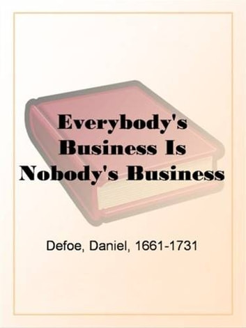 Everybody's Business Is Nobody's Business ebook by Daniel Defoe