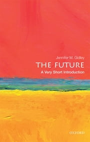 The Future: A Very Short Introduction ebook by Jennifer M. Gidley