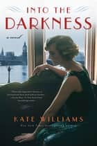 Into the Darkness: A Novel (The Storms of War) ebook by Kate Williams