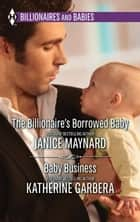 The Billionaire's Borrowed Baby & Baby Business - The Billionaire's Borrowed Baby\Baby Business ebook by Janice Maynard, Katherine Garbera