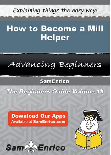 How to Become a Mill Helper - How to Become a Mill Helper ebook by Arcelia Gerber
