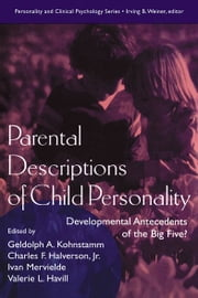 Parental Descriptions of Child Personality - Developmental Antecedents of the Big Five? ebook by Gedolph A. Kohnstamm,Charles F. Halverson, Jr.,Ivan Mervielde,Valerie L. Havill,Charles F. Halverson