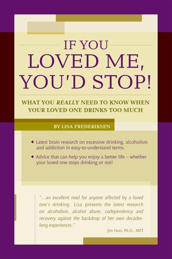 If You Loved Me, You'd Stop! - What You Really Need to Know When Your Loved One Drinks Too Much ebook by Lisa Frederiksen