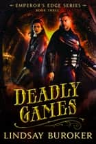 Deadly Games (The Emperor's Edge Book 3) ebook by Lindsay Buroker