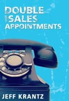 Double Your Sales Appointments ebook by Jeff Krantz