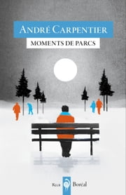 Moments de parcs - Flâneries en parcs montréalais ebook by André Carpentier