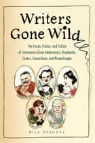 Writers Gone Wild ebook by Bill Peschel