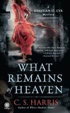 What Remains of Heaven ebook by C.S. Harris