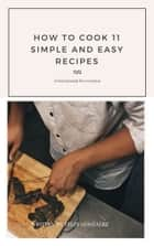 """How to Cook 11 Simple and Easy Recepies"" eBook by Felix Gonzalez"