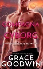 La compagna dei cyborg eBook by Grace Goodwin