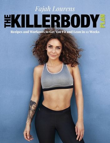 The Killerbody Plan - Recipes and workouts to get lean in 12 weeks ebook by Fajah Lourens