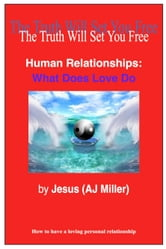 Human Relationships: What Does Love Do ebook by Jesus (AJ Miller)