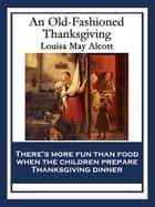 An Old-Fashioned Thanksgiving ebook by Louisa May Alcott