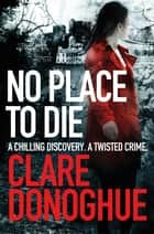 No Place to Die: A DI Mike Lockyer Novel 2 ebook by Clare Donoghue