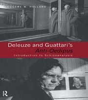 Deleuze and Guattari's Anti-Oedipus - Introduction to Schizoanalysis ebook by Eugene W. Holland