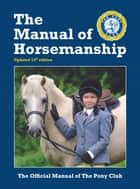 The Manual Of Horsemanship - The Official Manual Of The Pony Club ebook by Pony Club